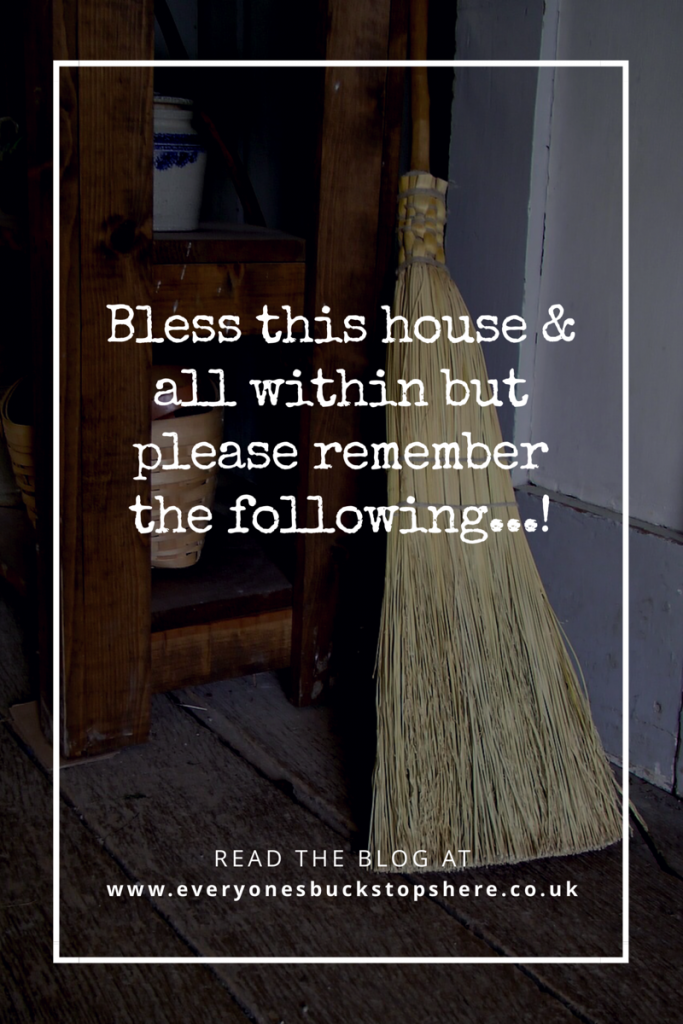 Bless This House & All Within but Please Remember the Following……..!